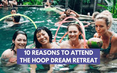 10 Reasons Why I'm Attending The Hoop Dream Retreat Again